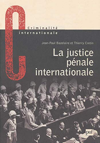 La justice pénale internationale. : Son évolution,: Jean-Paul Bazelaire; Thierry