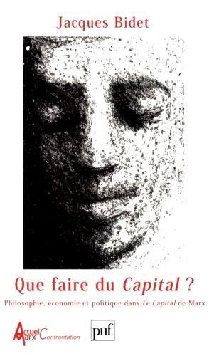 9782130502920: Que faire du Capital ? : Philosophie, économie et politique dans Le Capital de Marx (Actuel Marx confrontation)