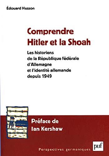9782130503019: Comprendre Hitler et la Shoah : Les Historiens de la République fédérale d'Allemagne et l'identité allemande depuis 1949