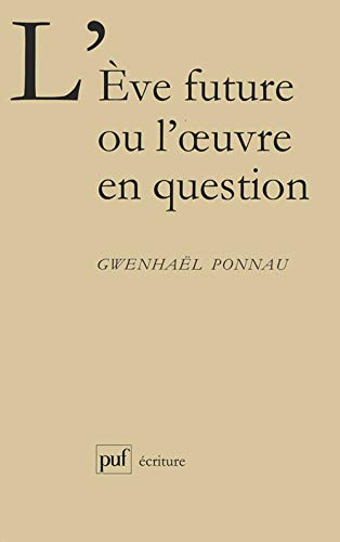 L'Eve future ou l'oeuvre en question: Ponnau, Gwenhaël