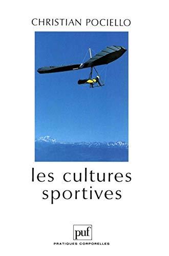 Les Cultures sportives : pratiques, représentations et mythes sportifs, 3e édition: ...