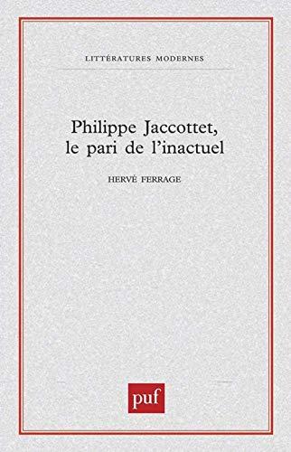 Philippe Jaccottet, le pari de l'inactuel (Litteratures: Ferrage, Herve