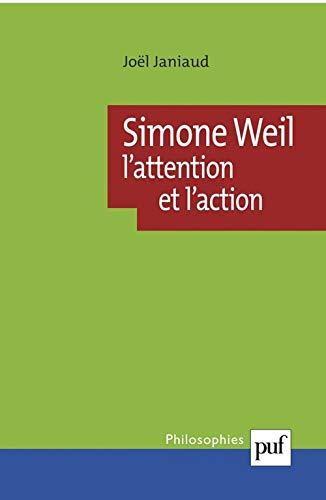 Simone Weil : L'Attention et l'action Janiaud, Joël