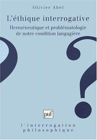 L'éthique interrogative : Herméneutique et problématologie de notre ...