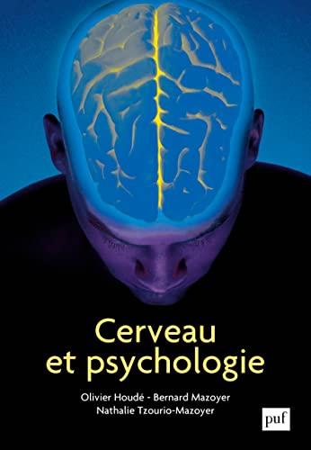 Cerveau et Psychologie: Houd�, Olivier; Mazoyer, Bernard; Tzourio-Mazoyer, Nathalie