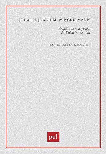 Johann Joachim Winckelmann : Enquête sur la genèse de l'histoire de l'art: ...