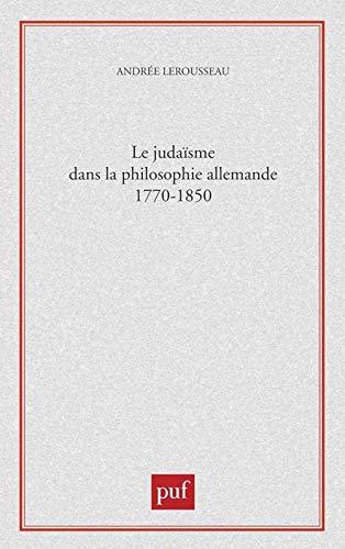 Le judaïsme dans la philosophie allemande 1770-1850: Andrée Lerousseau