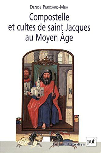 Compostelle et cultes de saint Jacques au Moyen Age: P�ricard-M�a, Denise