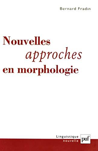 Nouvelles approches en morphologie (French Edition): Bernard Fradin
