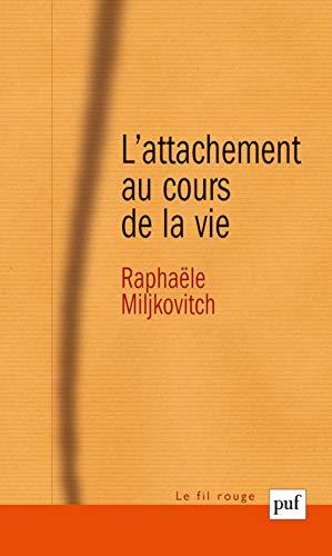 Attachement au cours de la vie (L'): Miljkovitch, Rapha�le