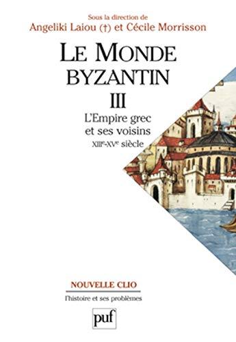 9782130520085: Le monde Byzantin, tome 3 : L'empire grec et ses voisins XIIIe-XVe siècle