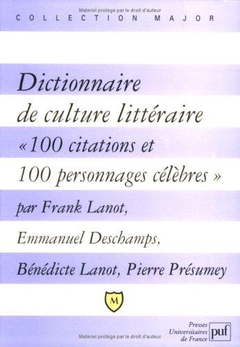 """Dictionnaire de culture littéraire: """" 100 citations et 100 personnages célèbres """" (9782130520443) by Franck Lanot; Bénédicte Lanot; Pierre Presumey; Emmanuel Deschamps"""