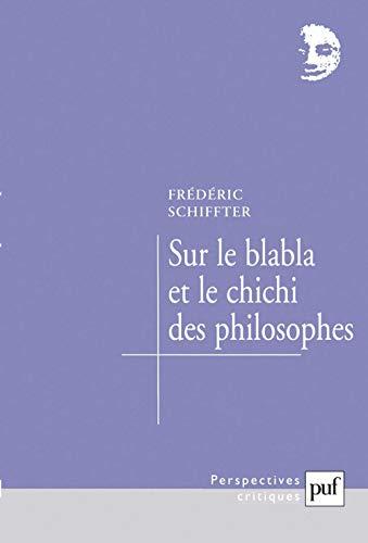 Sur le blabla et le chichi des philosophes: Schiffter, Fr�d�ric