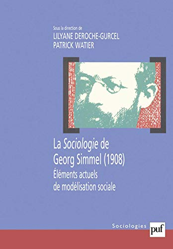 La Sociologie de Georg Simmel, 1908 : Eléments actuels de modélisation sociale: ...