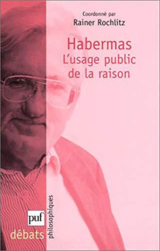 Habermas: l'usage public de la raison: Rochlitz, Rainer