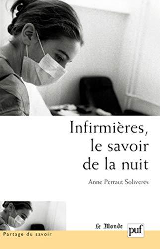 Infirmières, le savoir de la nuit: Perraut Soliveres, Anne.