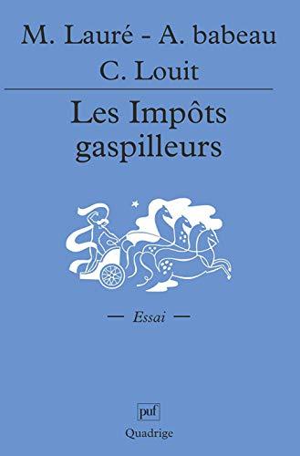 Les Impôts gaspilleurs: Maurice Lauré; André