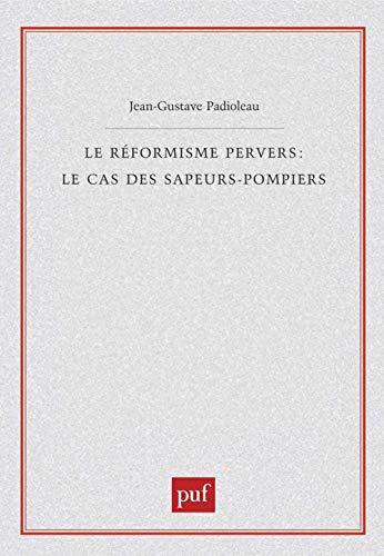 9782130523697: Le Réformisme pervers : Le Cas des sapeurs-pompiers