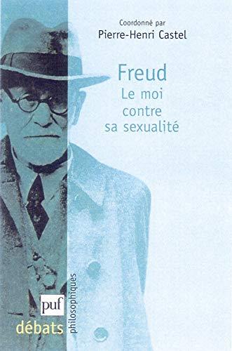 Freud: le moi contre sa sexualité: Castel, Pierre-Henri