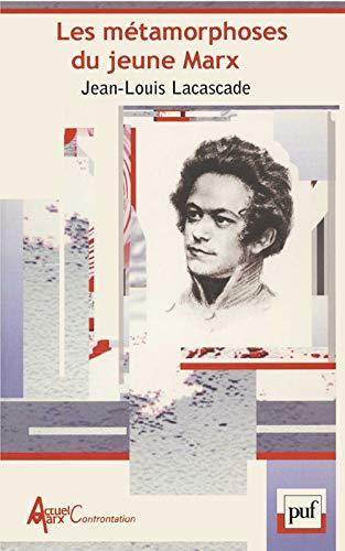 Les métamorphoses du jeune Marx: Lacascade, Jean-Louis