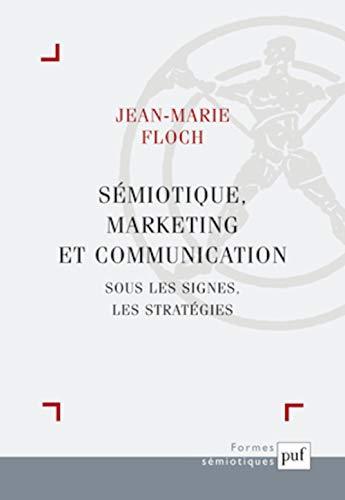 Sémiotique, marketing et communication [nouvelle édition]: Floch, Jean-Marie