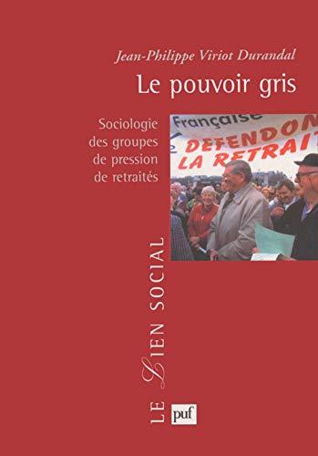 9782130525714: Le pouvoir gris : Sociologie des groupes de pression de retraités