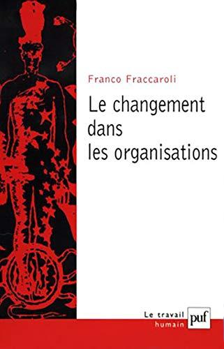 Le Changement dans les organisations: Fraccaroli, Franco