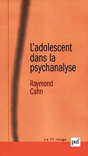 Adolescent dans la psychanalyse (2e ed): Cahn, Raymond