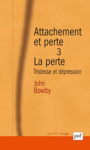 Attachement et perte, volume 3 : La Perte: Bowlby, John