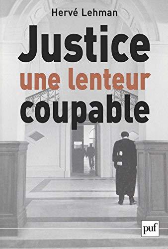 JUSTICE : UNE LENTEUR COUPABLE: LEHMAN, HERVE