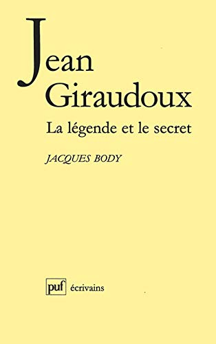 Jean Giraudoux : La légende et le secret: Body, Jacques