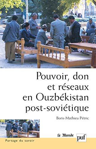 Pouvoir, don et réseaux en Ouzbékistan post-soviétique: Petric, Boris-Mathieu