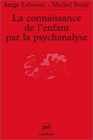 La connaissance de l'enfant par la psychanalyse (2130532241) by Serge Lebovici; Michel Soulé