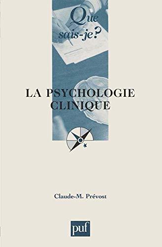 La Psychologie clinique: Claude-M. Prévost; Que