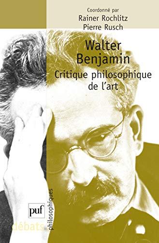 Walter Benjamin: critique philosophique de l'art: Rochlitz, Rainer