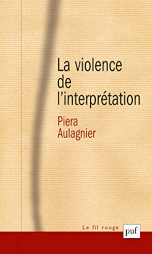 La violence de l'interprétation: Piera Aulagnier