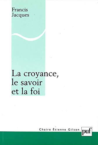 La croyance, le savoir et la foi (French Edition): Didier Houzel