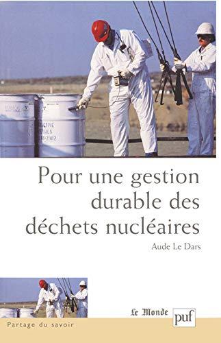 Pour une gestion durable des déchets nucléaires (French Edition): Aude Le...