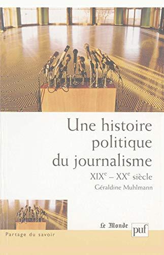 9782130539391: Une histoire politique du journalisme, XIXe-XXe siècle