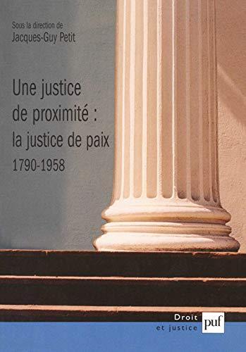 9782130540113: Une justice de proximit� : la justice de paix (1790-1958) (Droit et justice)