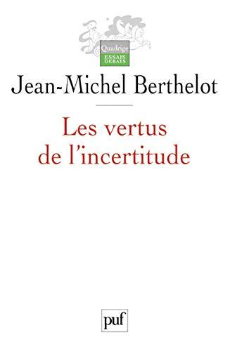 Vertus de l'incertitude (Les): Berthelot, Jean-Michel