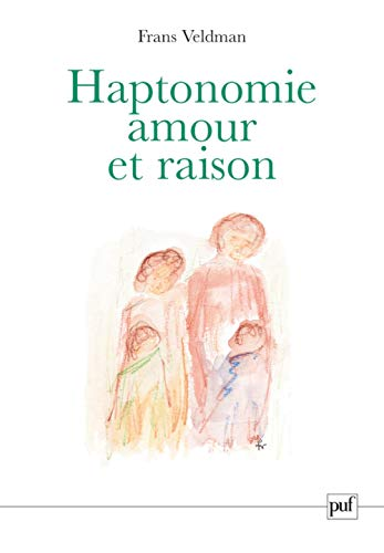 Haptonomie amour et raison (French Edition): Frans Veldman