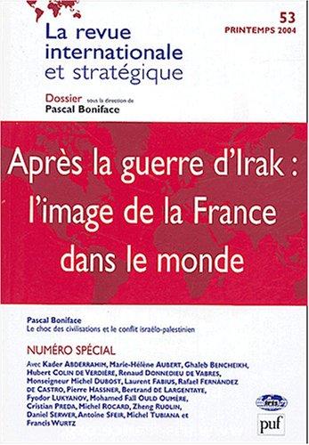 9782130543527: Revue internationale et strat�gique 2004, num�ro 53 : La perception de la France dans le monde � la suite de la crise irakienne