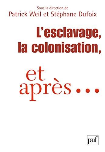 """""""l'esclavage ; la colonisation et apres"""": Weil, Patrick"""
