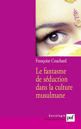 Le fantasme de séduction dans la culture musulmane (French Edition): Françoise ...