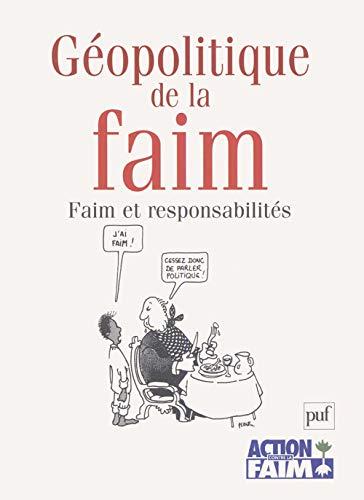 Géopolitique de la faim : Faim et responsabilité [Sep 01, 2004] Rufin, Jean-C.