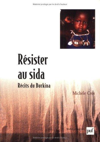 Résister au sida : Récits du Burkina: Cros, Mich�le