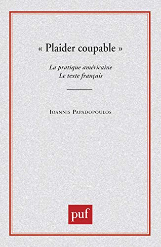 9782130546528: Plaider coupable : La pratique am�ricaine, le texte fran�ais