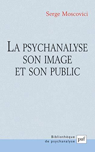 LA PSYCHANALYSE SON IMAGE ET SON PUBLIC: MOSCOVICI SERGE
