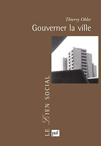 Gouverner la ville : Les voies urbaines de la démocratie moderne: Oblet, Thierry